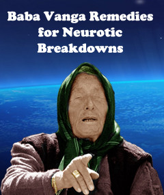 Baba Vanga Remedies for Neurotic Breakdowns