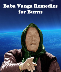 Baba Vanga Remedies for Burns
