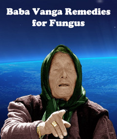 Baba Vanga Remedies for Fungus