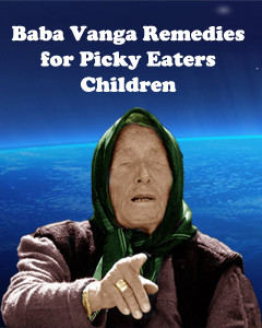 Baba Vanga remedies for picky eaters children