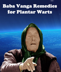Baba Vanga remedies for plantar warts