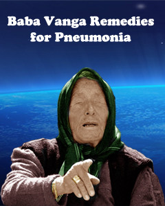 Baba Vanga remedies for pneumonia