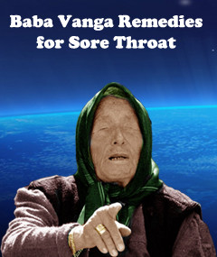 Baba Vanga remedies for sore throat