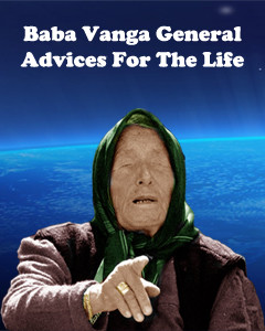 Baba Vanga general advices for the life