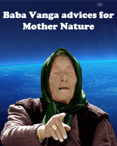 Baba Vanga advices for Mother Nature