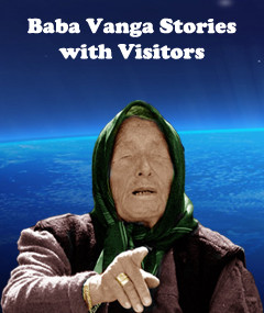 Baba Vanga stories with visitors – story 26