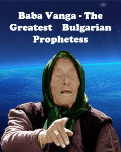 Baba Vanga - living the visible and invisible world