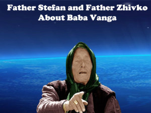 Father Stefan and Father Zhivko About Baba Vanga